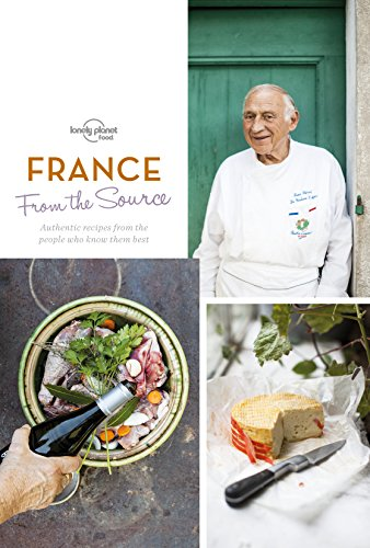 From the Source - France: Authentic Recipes From the People That Know Them the Best (Lonely Planet) by Lonely Planet Food