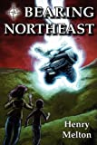 Bearing Northeast, Henry Melton, 0980225396