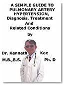 A  Simple  Guide  To  Pulmonary Artery Hypertension,  Diagnosis, Treatment  And  Related Conditions (A Simple Guide to Medical Conditions)
