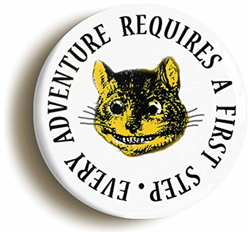 Every Adventure Requires A First Step Alice In Wonderland Button Pin (Size is 1inch Diameter) Cheshire Cat Mad (Cat On Alice And Wonderland)
