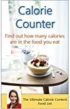Calorie Counter - Find out how many calories are in the food you eat: The Ultimate Calorie Content Food List for Diet and Healthy Living.