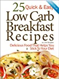 25 Quick & Easy Low Carb Breakfast Recipes: Delicious Food That Helps You Stick to Your Diet