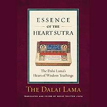 Essence of the Heart Sutra: The Dalai Lama's Heart of Wisdom Teachings Audiobook by Tenzin Gyatso the Fourteenth Dalai Lama, Geshe Thupten Jinpa - translator and editor Narrated by Gabra Zackman