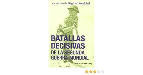 Batallas decisivas de la segunda Guerra mundial Historia Belica: Amazon.es: Westphal, Siegfried: Libros