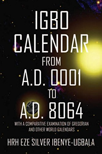 Igbo Calendar from A.D. 0001 to A.D. 8064: With a Comparative Examination of Gregorian and Other World Calendars ()