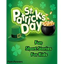 St. Patrick's Day: Fun Short Stories For Kids (Children's Book: Cute, Bedtime Stories for Beginning Readers Book 3)