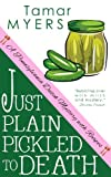 Front cover for the book Just Plain Pickled to Death by Tamar Myers