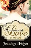 Undaunted Love, Jennings Wright, 1479250287