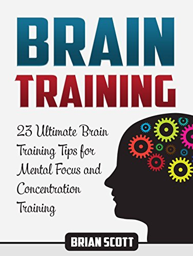 Download PDF Brain Training - 23 Ultimate Brain Training Tips for Mental Focus and Concentration Training