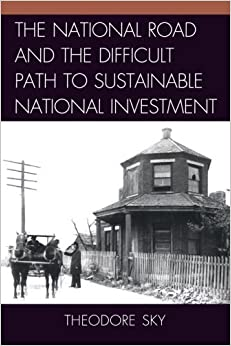 Book The National Road and the Difficult Path to Sustainable National Investment Reprint edition by Sky, Theodore (2013)