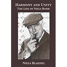 Harmony and Unity: The Life of Niels Bohr