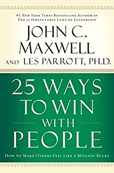 25 Ways to Win with People: How to Make Others Feel Like a Million Bucks by [Maxwell, John C., Parrott, Leslie]