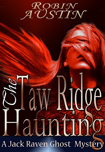 The Taw Ridge Haunting (Jack Raven Ghost Mystery Book 5) by [Austin , Robin G.]