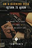 On A Burning Deck. Return to Akron.: An Oral History of The Great Migration (Volume 2)