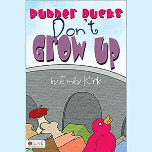 Rubber Ducks Don't Grow Up Audiobook