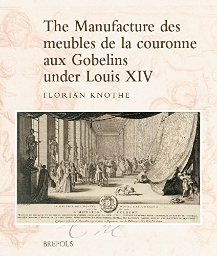 (The Manufacture des meubles de la couronne aux Gobelins under Louis XIV: A Social, Political and Cultural History (Studies in Western Tapestry))