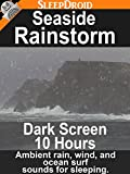 Seaside rainstorm: Dark Screen 10 Hours Ambient Rain, Wind, and Ocean Surf Sounds for Sleeping