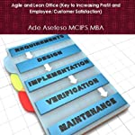 Agile and Lean Office (Key to Increasing Profit and Employee/Customer Satisfaction) | Ade Asefeso MCIPS MBA