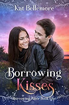 Borrowing Kisses: A Sweet Small-Town Romance (Borrowing Amor Book 5) by [Bellemore, Kat]