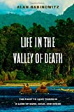 Life in the Valley of Death: The Fight to Save Tigers in a Land of Guns, Gold, and Greed