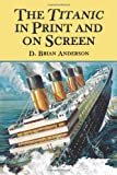 Titanic in Print and on Screen, D. Brian Anderson, 0786417862