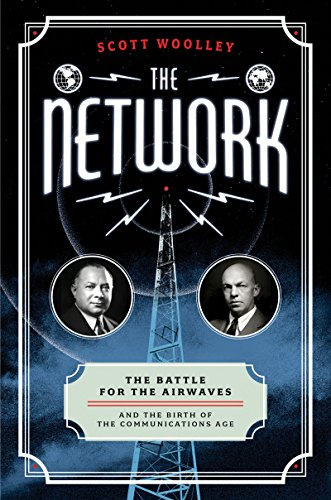 The Network: The Battle for the Airwaves and the Birth of the Communications Age por Scott Woolley