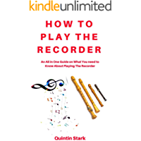 HOW TO PLAY THE RECORDER: An All in One Guide on What You need to Know about Playing the Recorder book cover