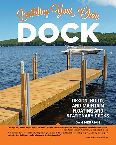 Building Your Own Dock: Design, Build, and Maintain Floating and Stationary Docks (Creative Homeowner) Essential Guide to a Sound, Functional Dock with Detailed Plans, Expert Tips, Advice, and Insight (The Best Decking Material)