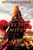 The Heretic's Wife, Brenda Rickman Vantrease, 0312386990