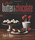 Sheila G's Butter & Chocolate: 101 Creative Sweets and Treats Using Brownie Batter