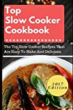 Top Slow Cooker Cookbook: The Top Slow Cooker Recipes That Are Easy To Make And Delicious