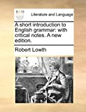 A Short Introduction to English Grammar, Robert Lowth, 1140817949