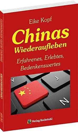 Chinas Wiederaufleben: Erfahrenes, Erlebtes, Bedenkenswertes