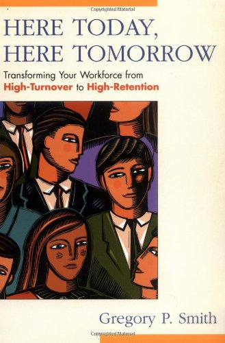Here Today, Here Tomorrow: Transforming Your Workforce from High-Turnover to High-Retention