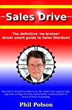 img - for Sales Drive: the definitive 'no-brainer' street smart guide to Sales Stardom! (Selling the Sales Drive Way Book 1) book / textbook / text book