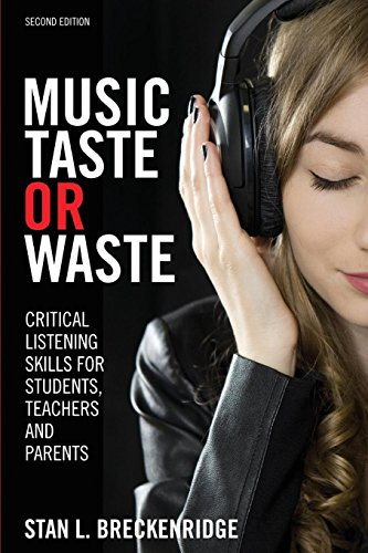 Music Taste or Waste: Critical Listening Skills for Students, Teachers, and Parents