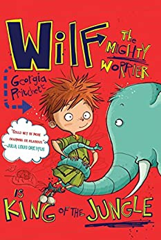 Wilf the Mighty Worrier: King of the Jungle (A Wilf the Mighty Worrier Novel) by [Pritchett, Georgia]