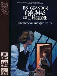 Les grandes énigmes de l'histoire : L'homme au masque de fer par Anouk Journo-Durey