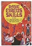Basic Circus Skills: Introduces Juggling, Balancing, Tumbling, Vaulting, Hand Balancing, Pyramiding, Stunts with Chairs, Trampolining, Ladders, Bicycling, Unicycling, Trapeze, Tightwire, and Clowning