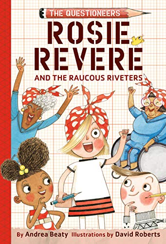 Rosie Revere and the Raucous Riveters: The Questioneers Book #1 -