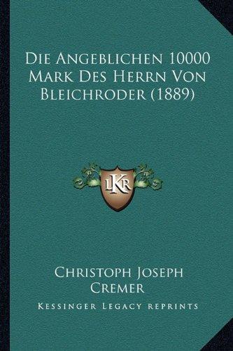 Die Angeblichen 10000 Mark Des Herrn Von Bleichroder (1889) (German Edition)