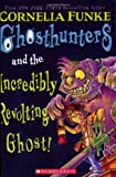 Ghosthunters And The Incredibly Revolting Ghost, Cornelia Funke, 0439900832