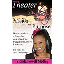 Theater Producing with Passion and Purpose: How to Produce a Stage Play on a Shoestring Budget and Limited Resources
