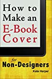 How to Make an Ebook Cover: For Non-Designers