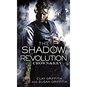 The Shadow Revolution: Crown & Key, Book 1 | Clay Griffith, Susan Griffith