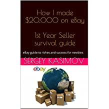 How I made $20,000 on eBay  1st Year Seller survival guide: eBay guide to riches and success for newbies