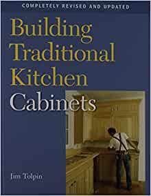 Building traditional kitchen cabinets completely revised for Building traditional kitchen cabinets by jim tolpin