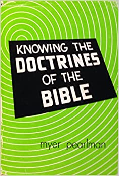 Knowing the doctrines of the bible myer pearlman
