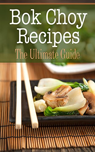 Bok Choy Recipes: The Ultimate Guide