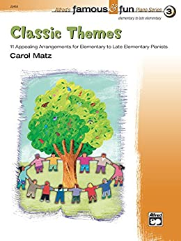 Famous & Fun Classics, Book 3: For Elementary to Late Elementary Piano by [Matz, Carol]